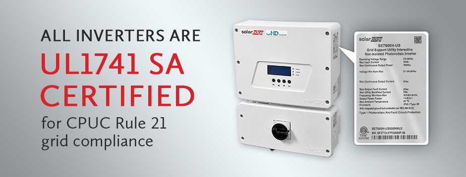 All SolarEdge Inverters are UL1741 SA Certified for CPUC Rule 21 grid compliance