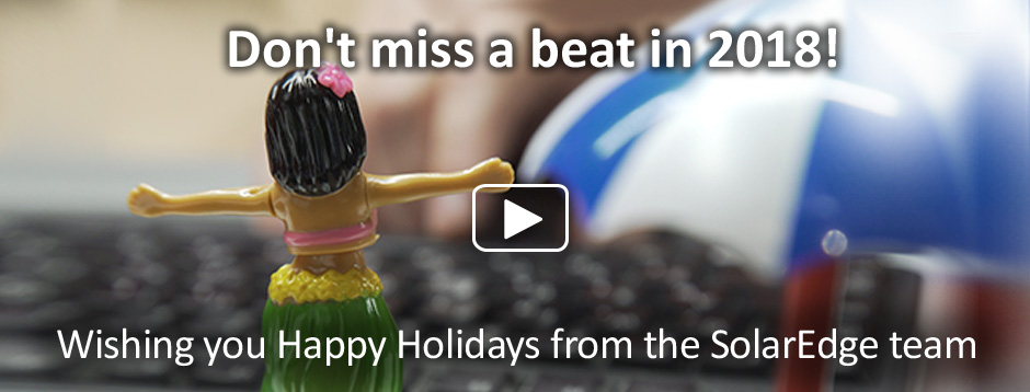 Don't miss a beat in 2018! Wishing you Happy Holidays from the SolarEdge team